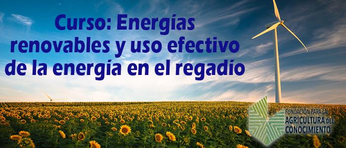 CURSO ENERGÍAS RENOVABLES Y USO EFECTIVO DE LA ENERGÍA EN EL REGADÍO